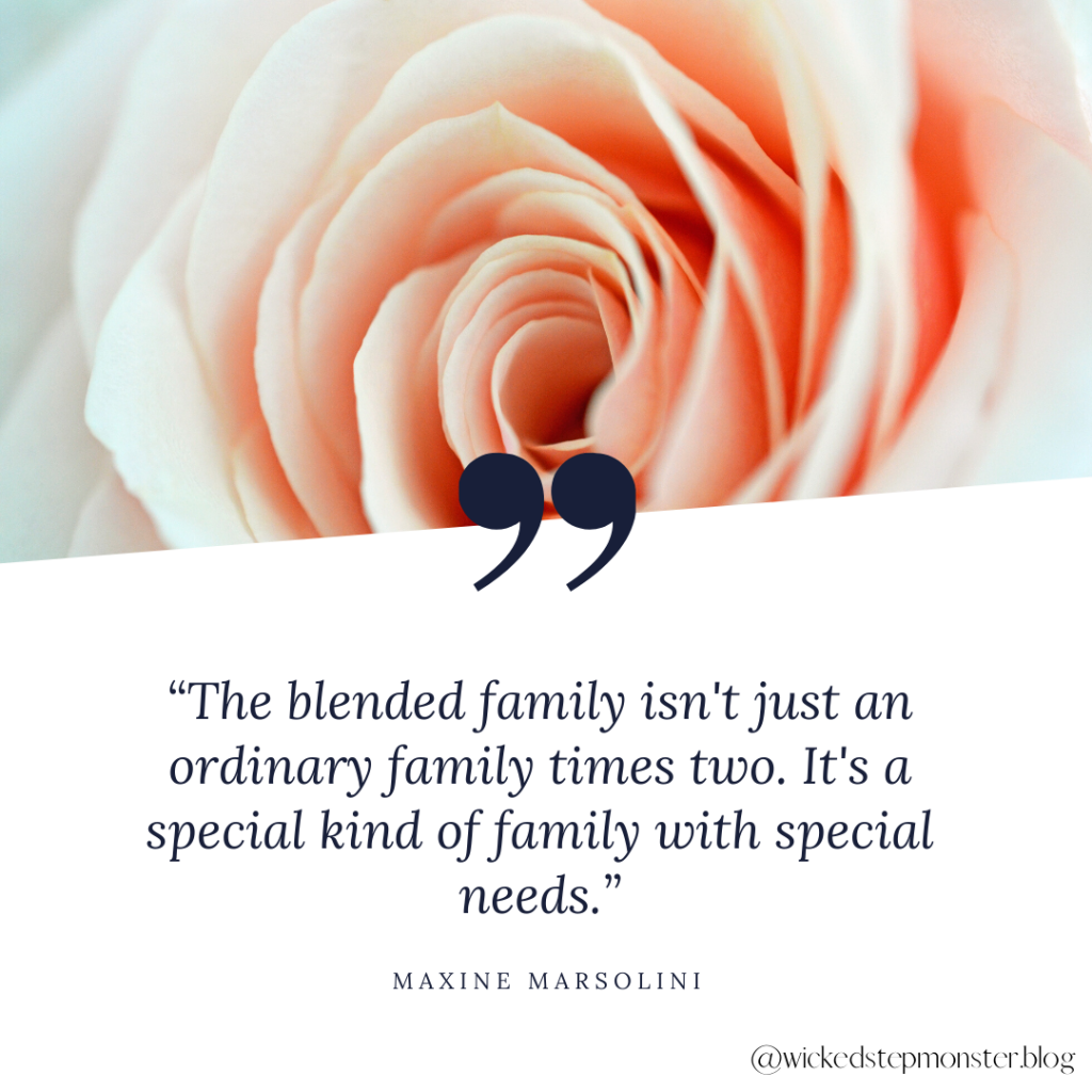 """The blended family isn't just an ordinary family times two. It's a special kind of family with special needs."" -Maxine Marsolini"