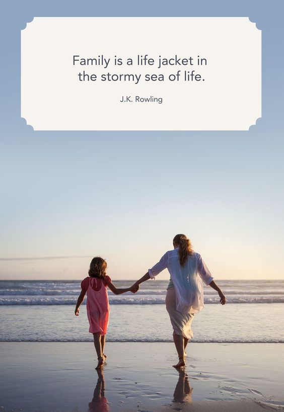 Family is a life jacket in the stormy sea of life. - J.K. Rowling
