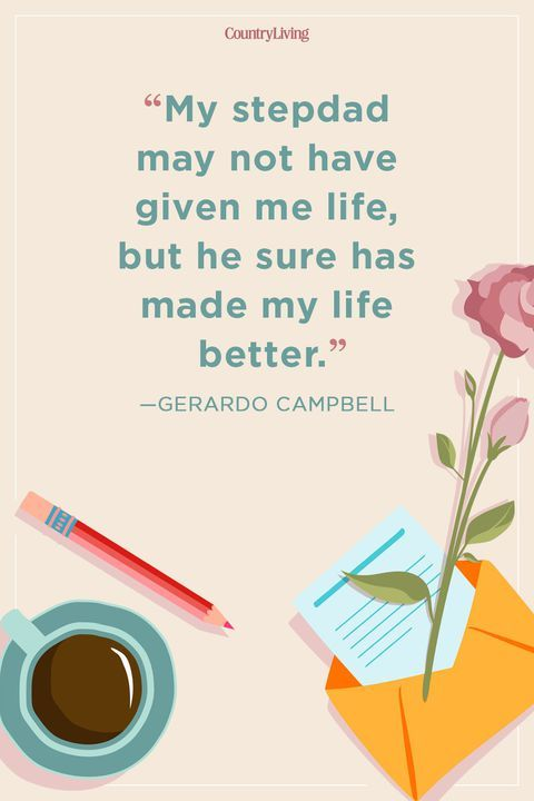 """My stepdad may not have given me life, but he sure has made my life better."" - Gerado Campbell"