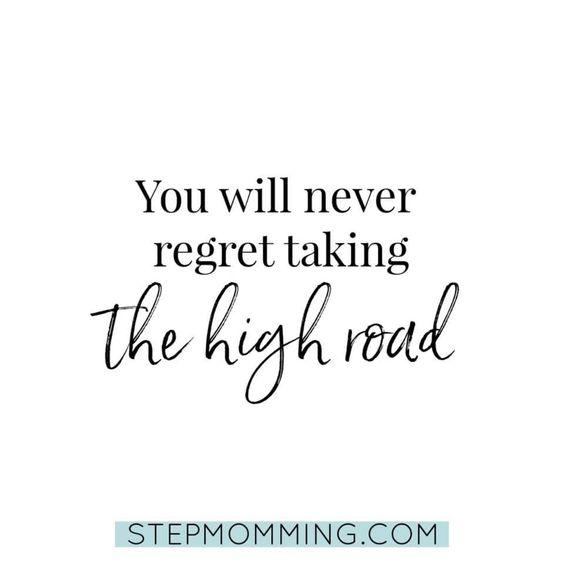 """You will never regret taking the high road."" - Stepmomming.com ""How true is this quote!"" -wickedstepmonster.com"