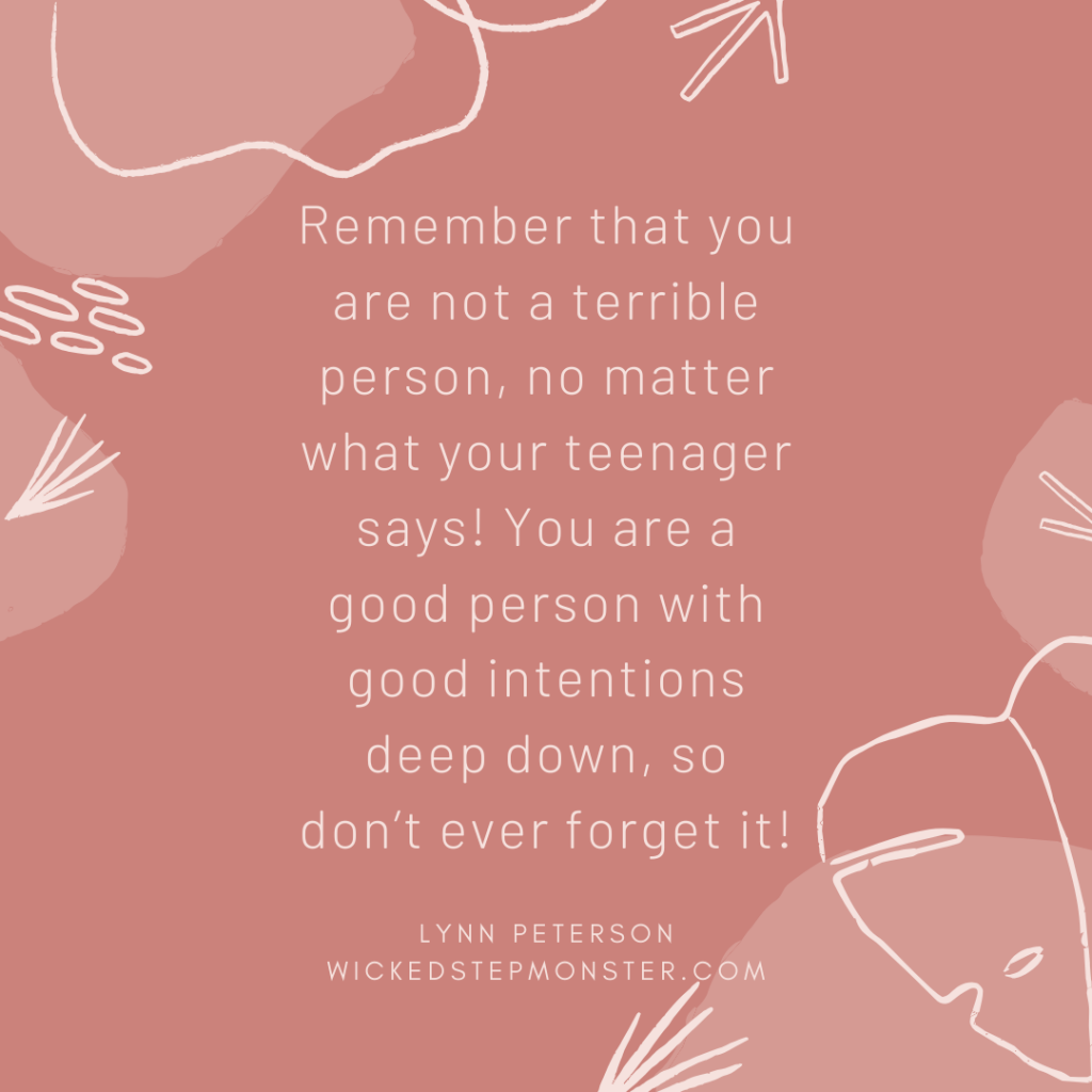 """Remember that you are not a terrible person, no matter what your teenager says! You are the good person with good intentions deep down, so don't ever forget it!"" -Lynn Peterson"