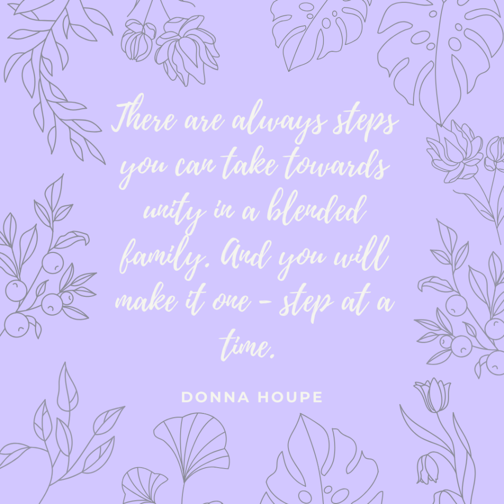 There are always steps you can take towards unity in a blended family. And you will make it-one step at a time. Donna Houpe wickedstepmonster blog, wicked step monster